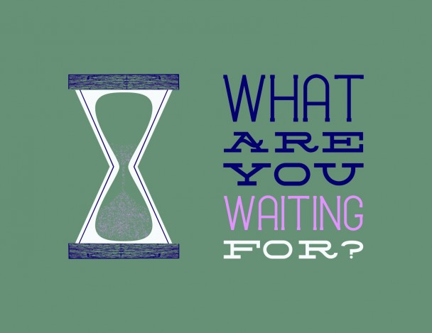 What-Are-You-Waiting-For-608x469